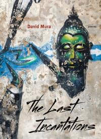 The Last Incantations Author: Poety of David Mura Northwestern University Press Triquarterly Books paperback  March 20, 2014 — $16.95